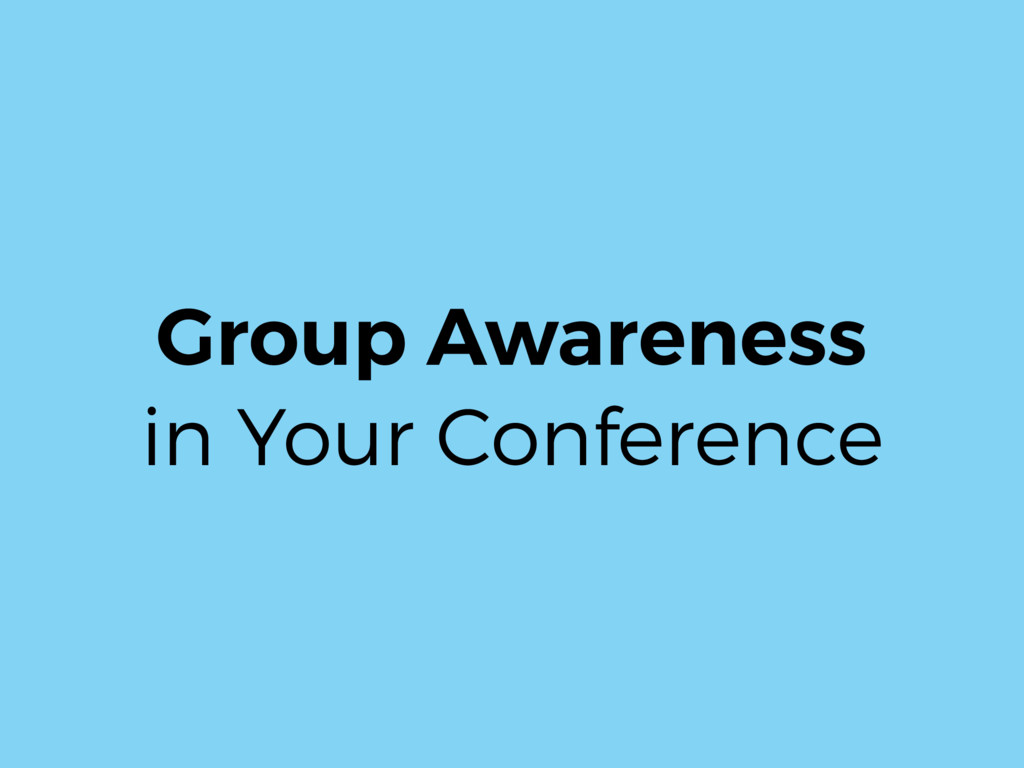 Group Awareness in Your Conference
