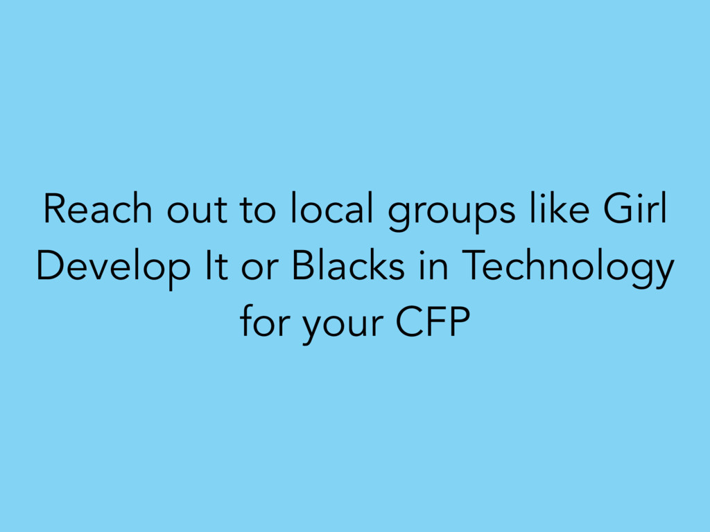 Reach out to local groups like Girl Develop It ...