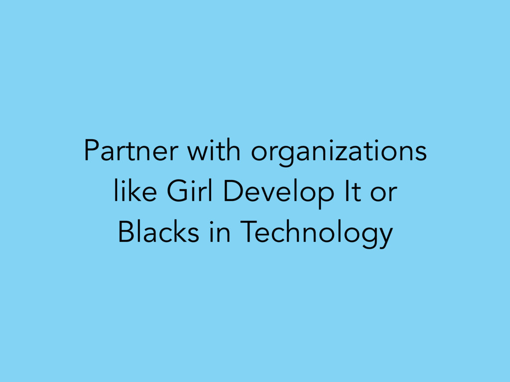 Partner with organizations like Girl Develop It...