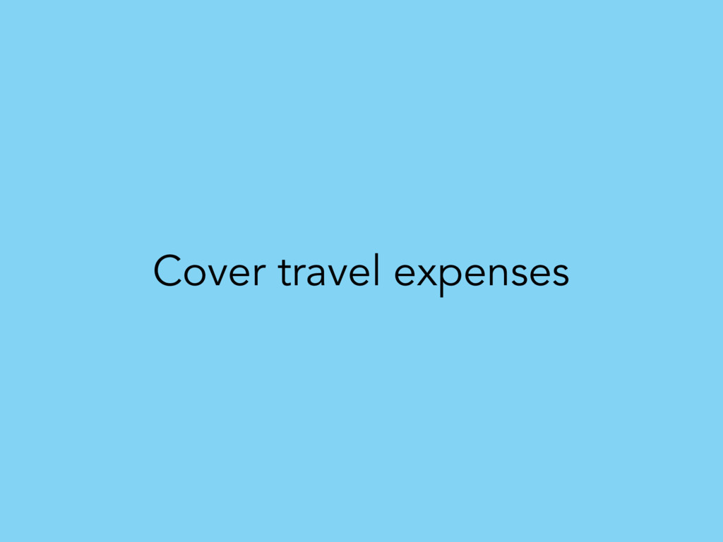 Cover travel expenses