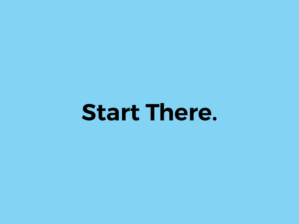 Start There.