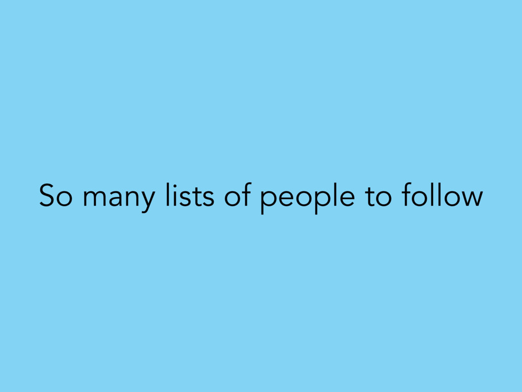 So many lists of people to follow