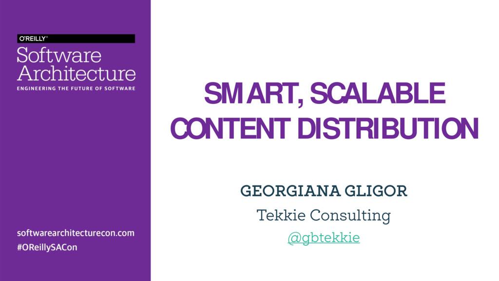 SMART, SCALABLE CONTENT DISTRIBUTION GEORGIANA ...