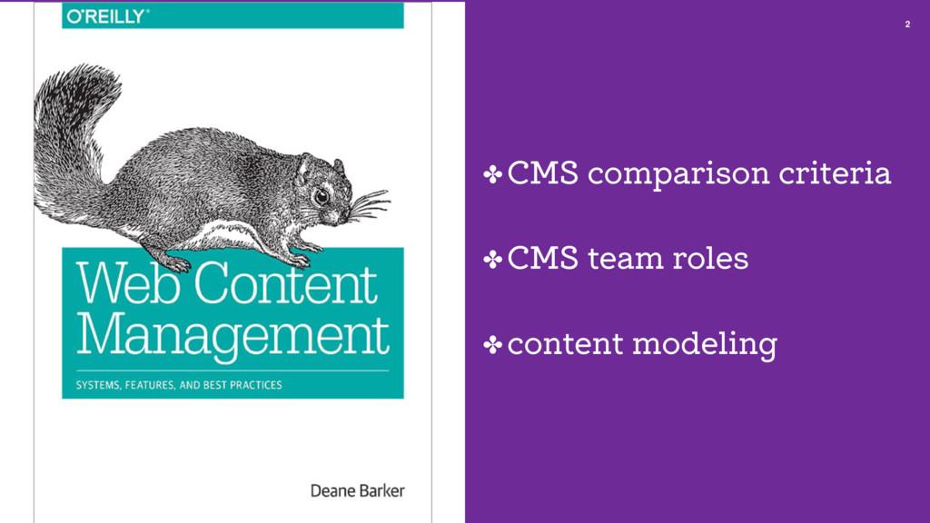 2 ✤ CMS comparison criteria ✤ CMS team roles ✤ ...