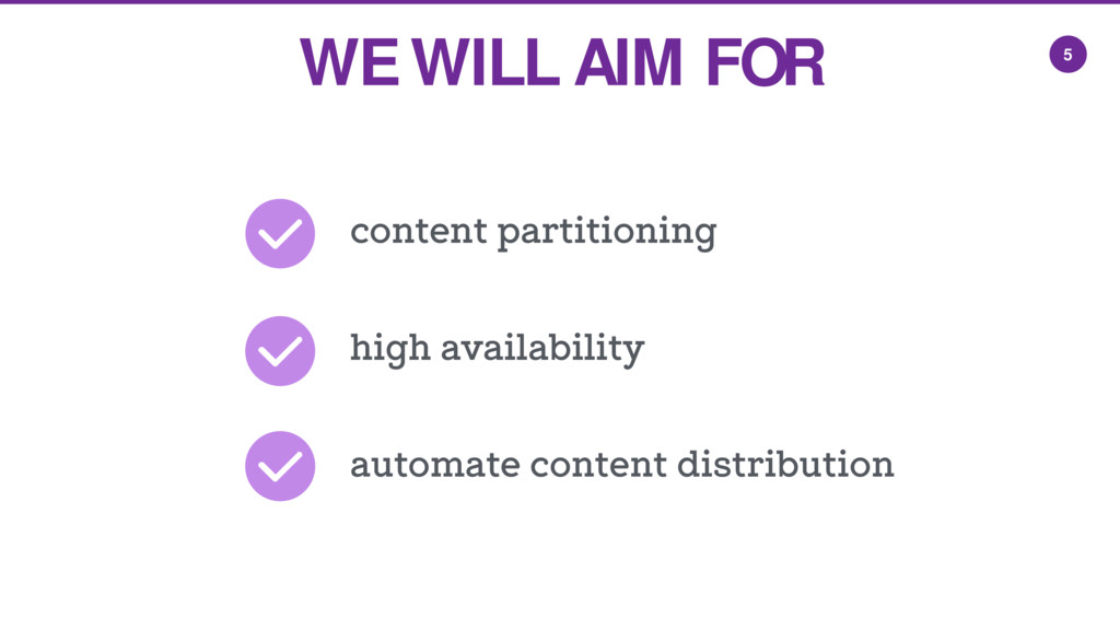 5 WE WILL AIM FOR automate content distribution...
