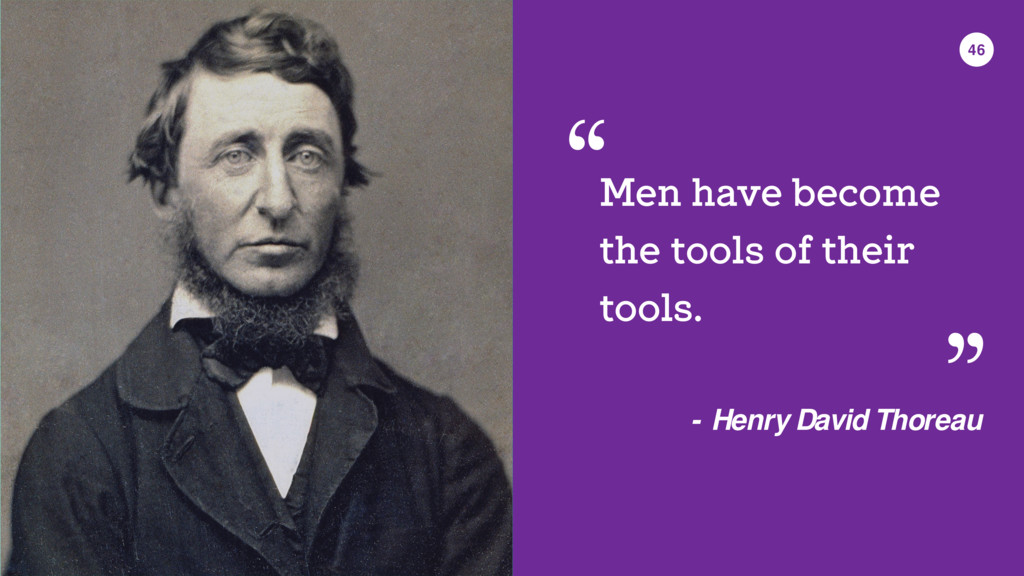 46 Men have become the tools of their tools. - ...