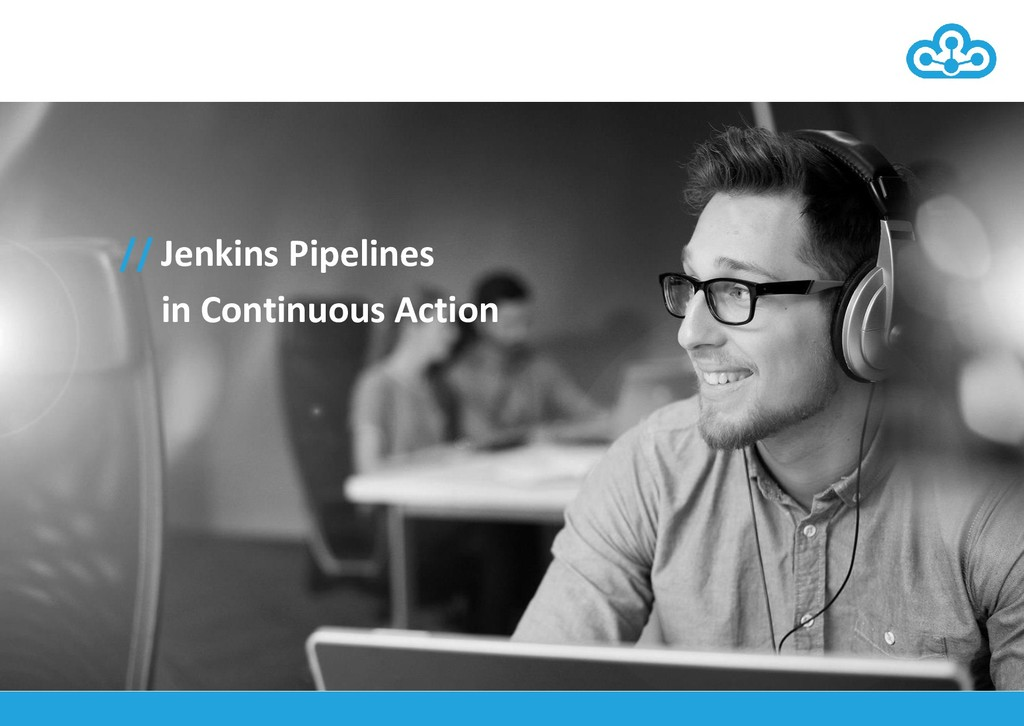 // Jenkins Pipelines in Continuous Action