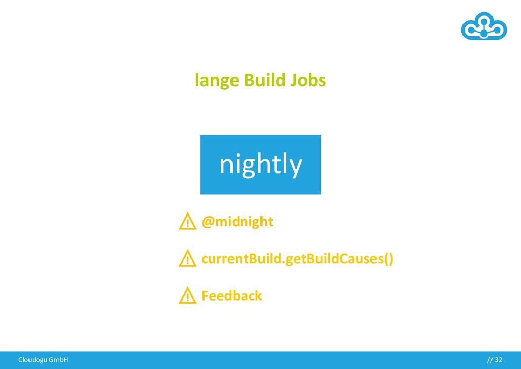 lange Build Jobs nightly ⚠️ @midnight ⚠️ curren...