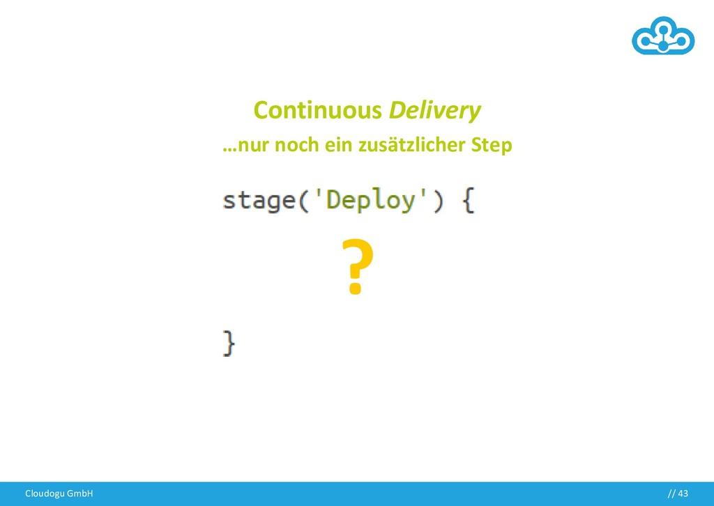 Continuous Delivery …nur noch ein zusätzlicher ...