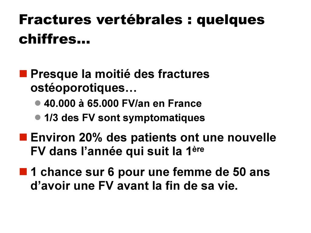 Fractures vertébrales : quelques chiffres…  Pr...