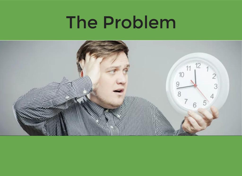 The Problem The Problem