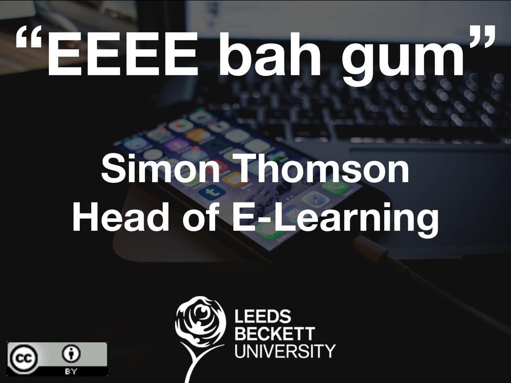 "Simon Thomson Head of E-Learning ""EEEE bah gum"""