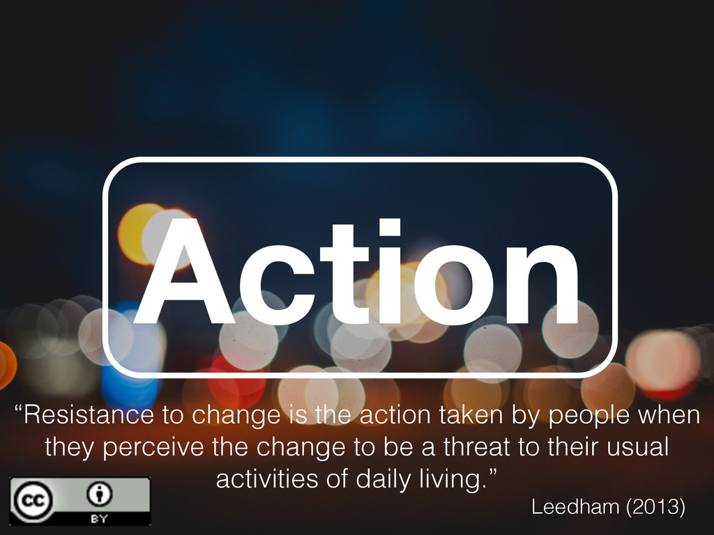 "Action ""Resistance to change is the action take..."