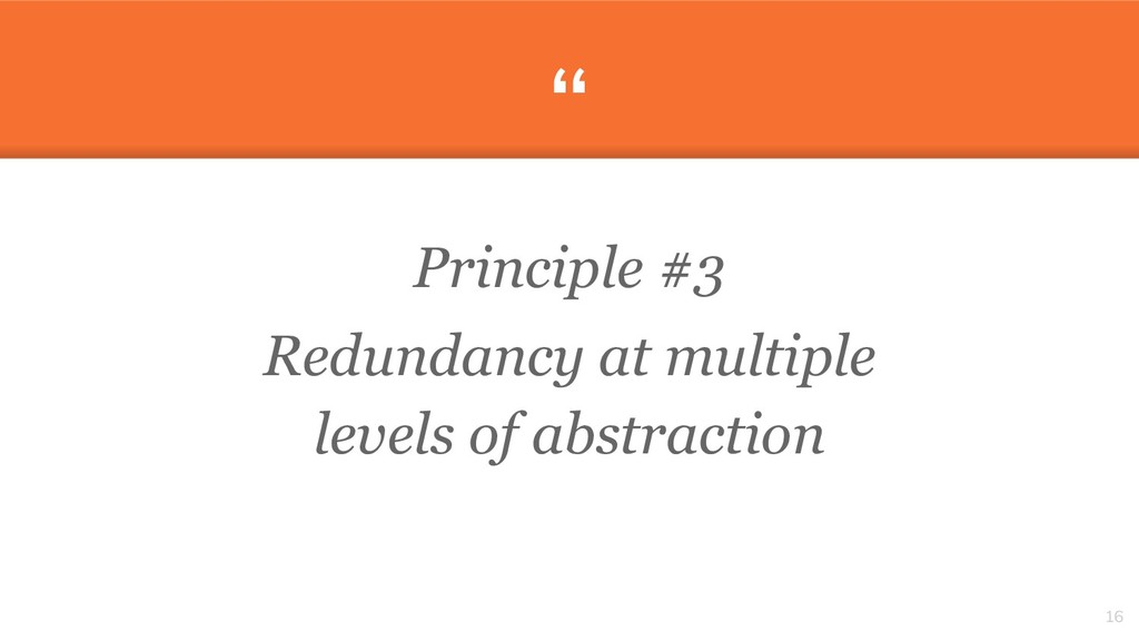 """ Principle #3 Redundancy at multiple levels of..."