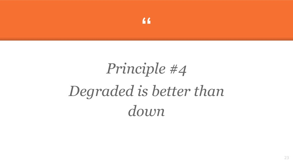 """"""" Principle #4 Degraded is better than down 23"""