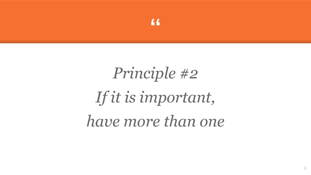 """"""" Principle #2 If it is important, have more th..."""
