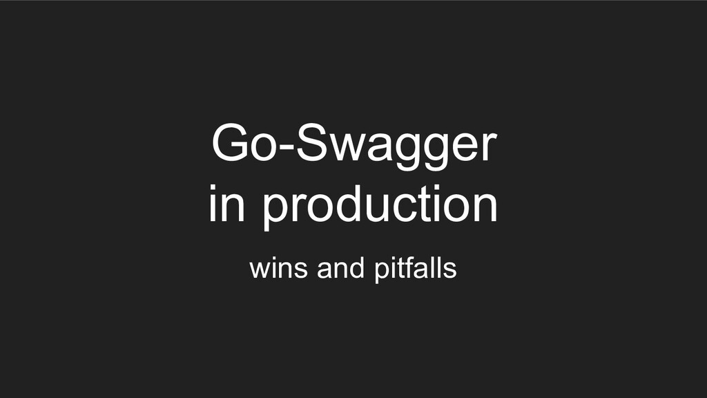 Go-Swagger in production wins and pitfalls