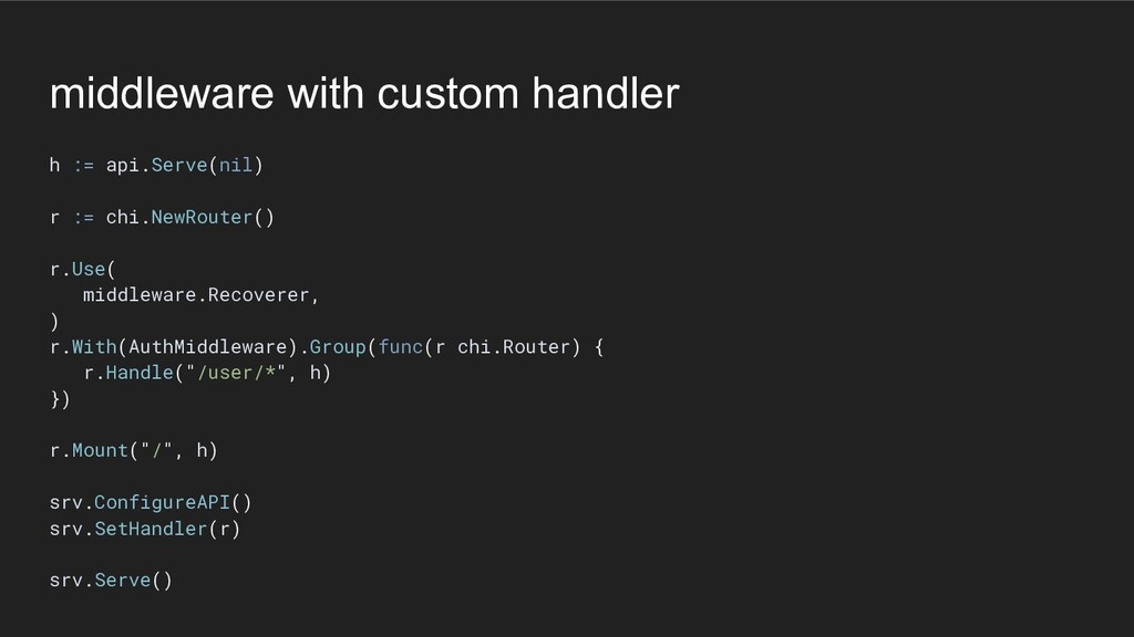 middleware with custom handler h := api.Serve(n...