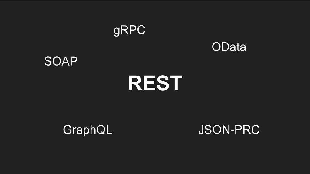 SOAP JSON-PRC GraphQL gRPC OData REST
