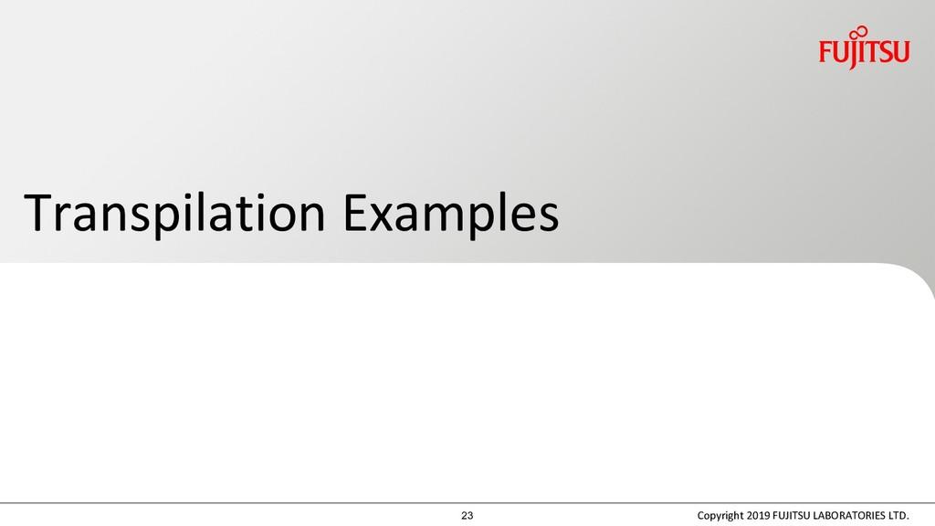 Transpilation Examples Copyright 2019 FUJITSU L...