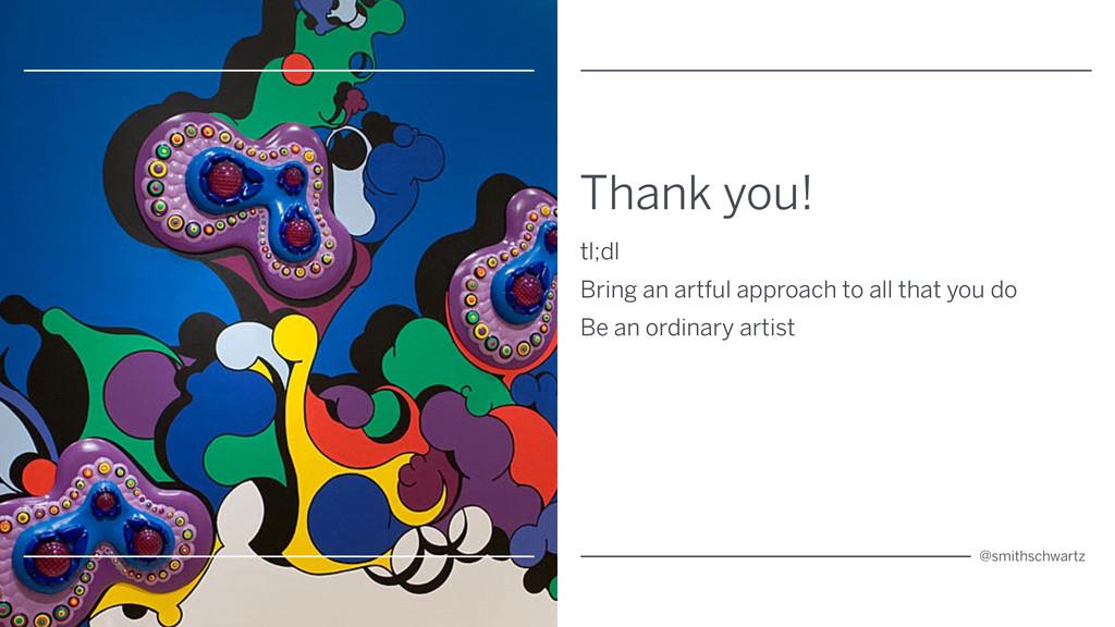 Thank you! tl;dl Bring an artful approach to al...