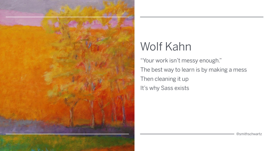 "Wolf Kahn ""Your work isn't messy enough."" The b..."