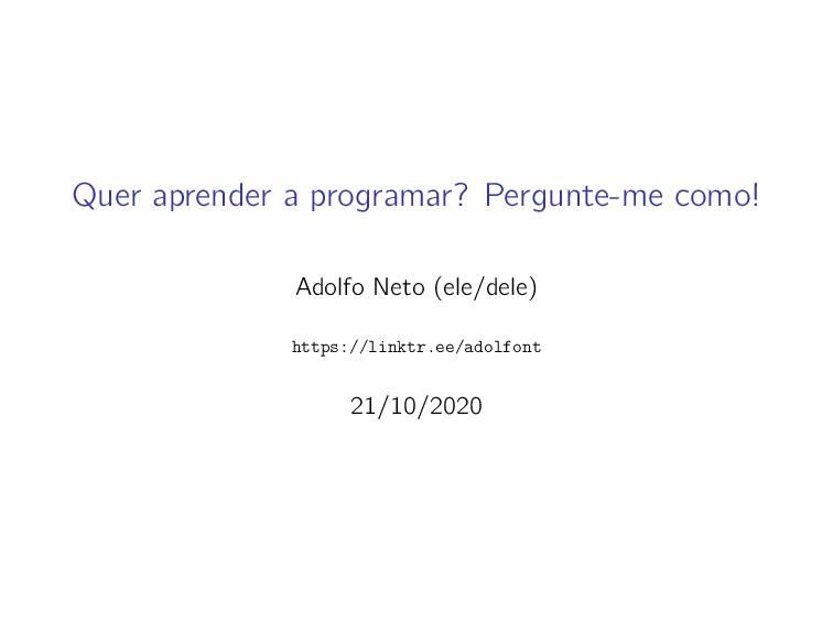 Quer aprender a programar? Pergunte-me como! Ad...