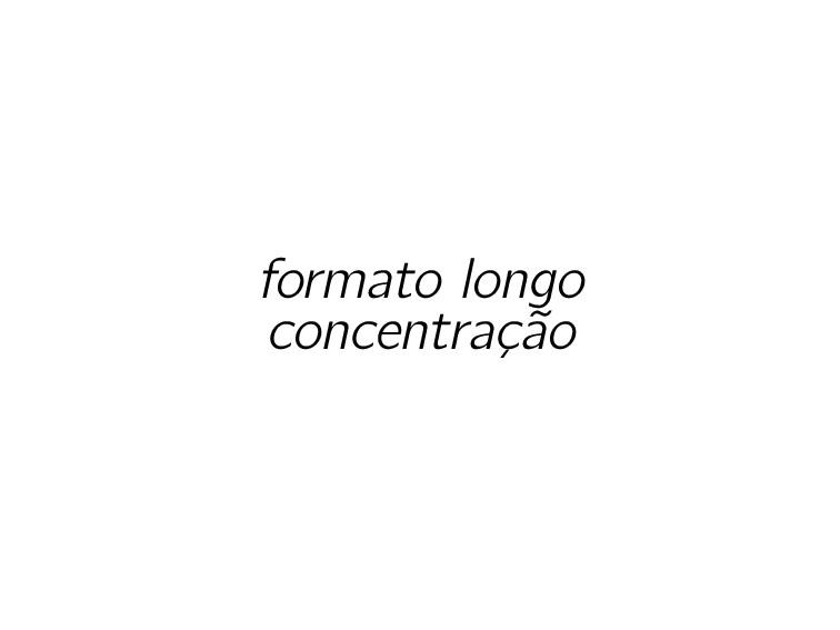 formato longo concentração