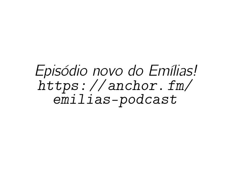 Episódio novo do Emílias! https://anchor.fm/ em...