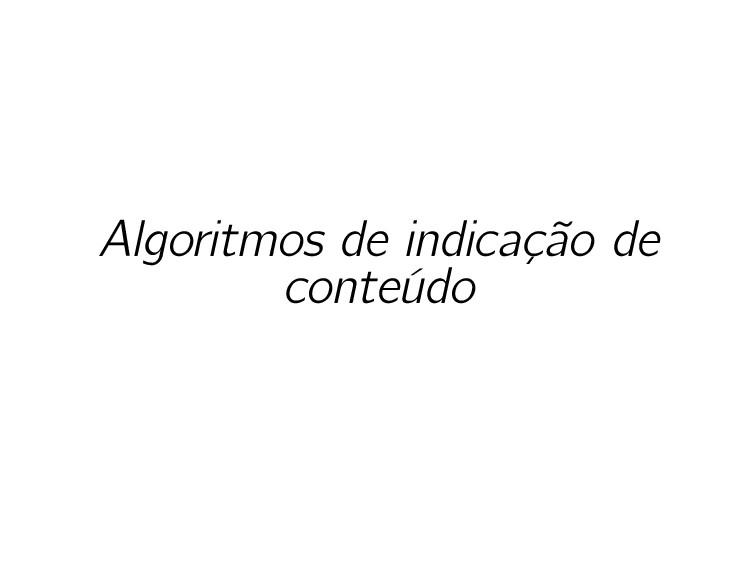 Algoritmos de indicação de conteúdo