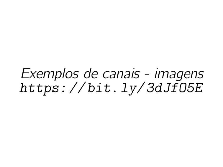Exemplos de canais - imagens https://bit.ly/3dJ...