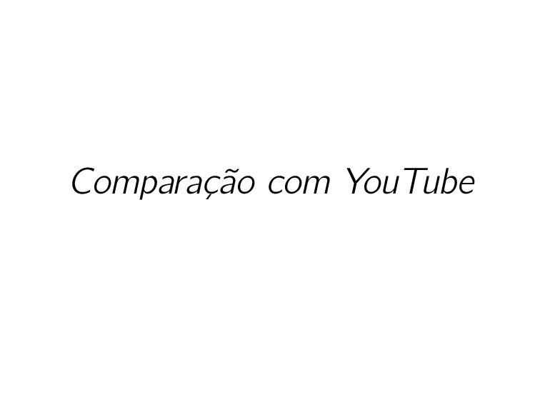 Comparação com YouTube