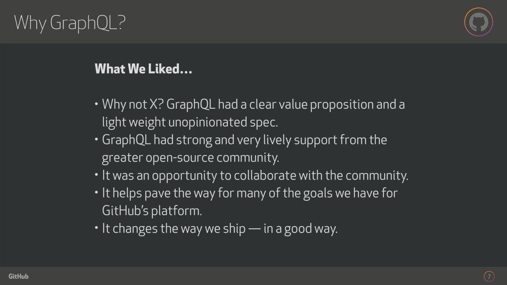 GitHub Why GraphQL? 7 What We Liked… • Why not ...