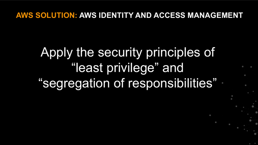 "Apply the security principles of ""least privile..."