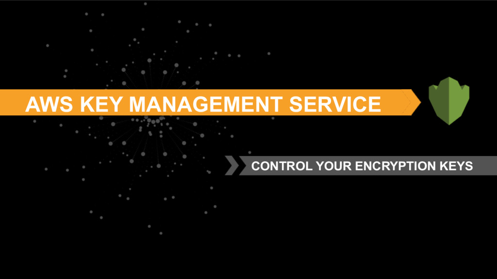 AWS KEY MANAGEMENT SERVICE CONTROL YOUR ENCRYPT...