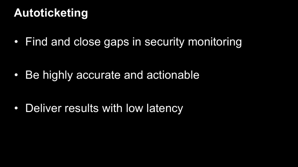 Autoticketing • Find and close gaps in security...