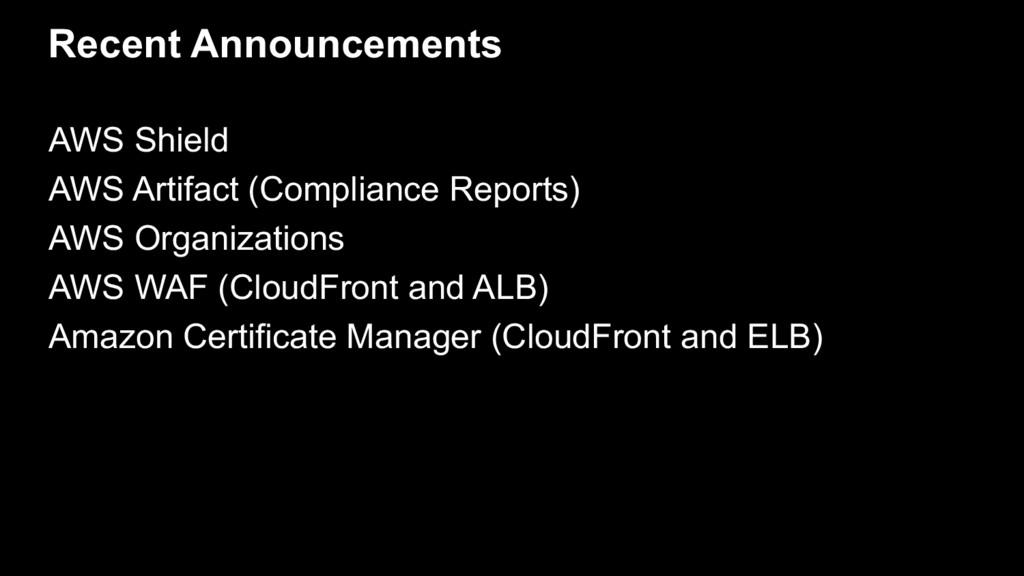 Recent Announcements AWS Shield AWS Artifact (C...