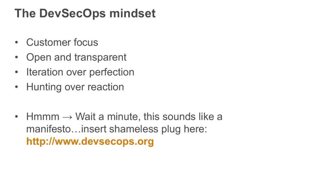 The DevSecOps mindset • Customer focus • Open a...