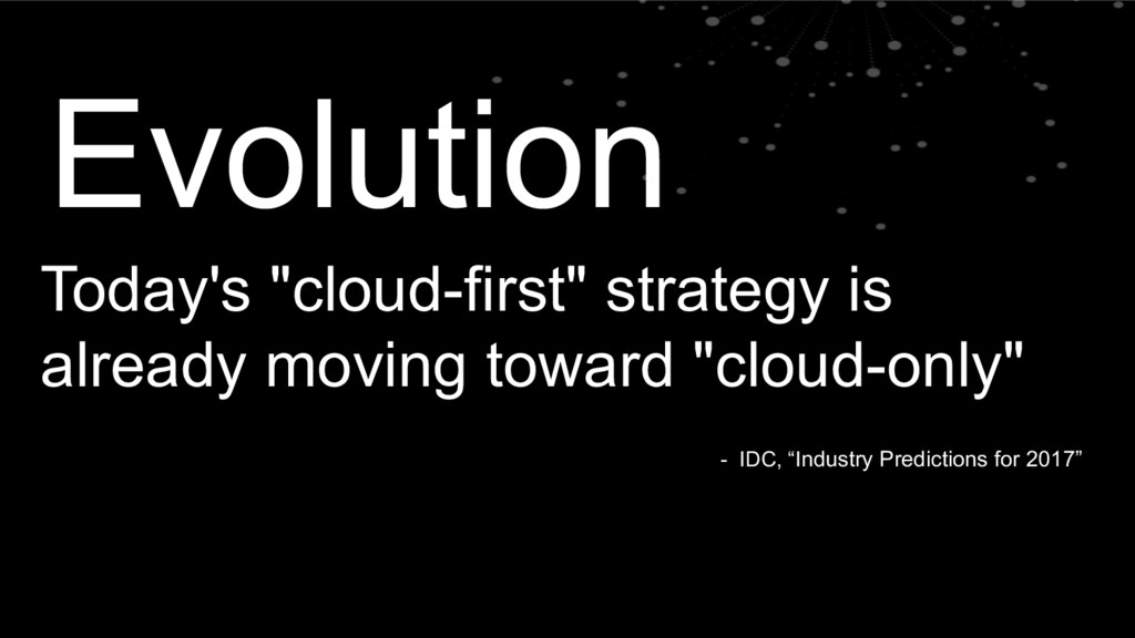 "Evolution Today's ""cloud-first"" strategy is alr..."
