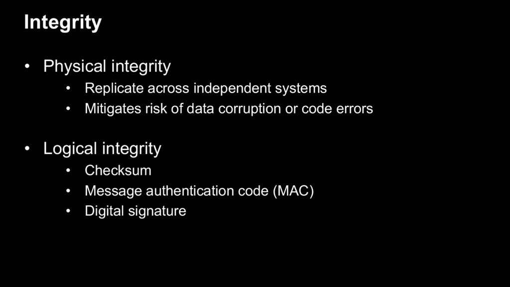 • Physical integrity • Replicate across indepen...