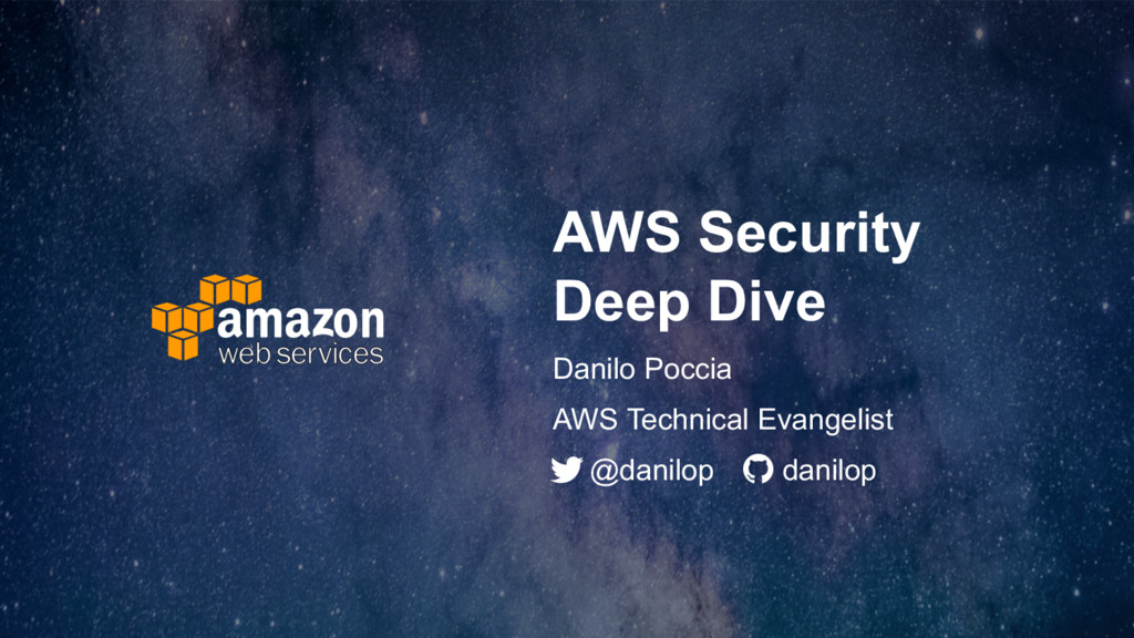 AWS Security Deep Dive Danilo Poccia @danilop d...