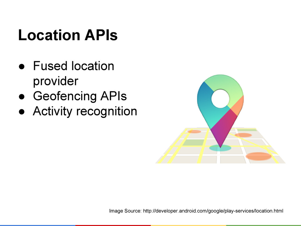 Location APIs ● Fused location provider ● Geofe...