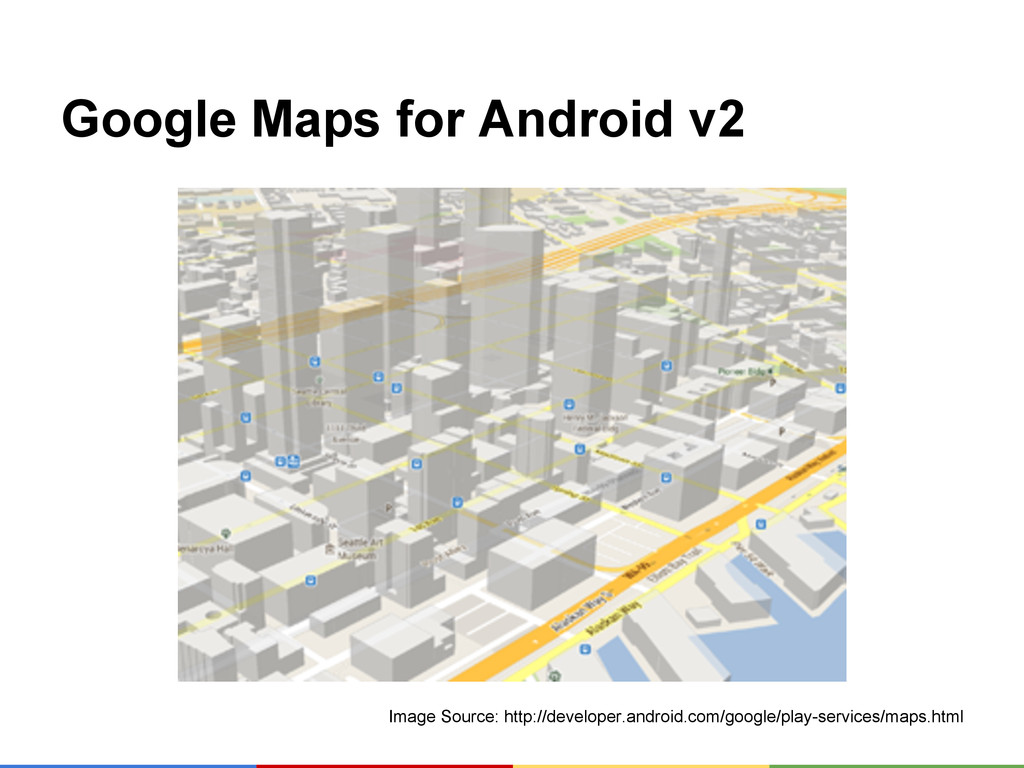Google Maps for Android v2 Image Source: http:/...