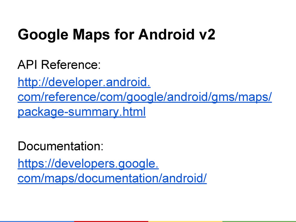 Google Maps for Android v2 API Reference: http:...
