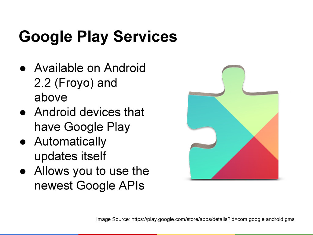 Google Play Services ● Available on Android 2.2...