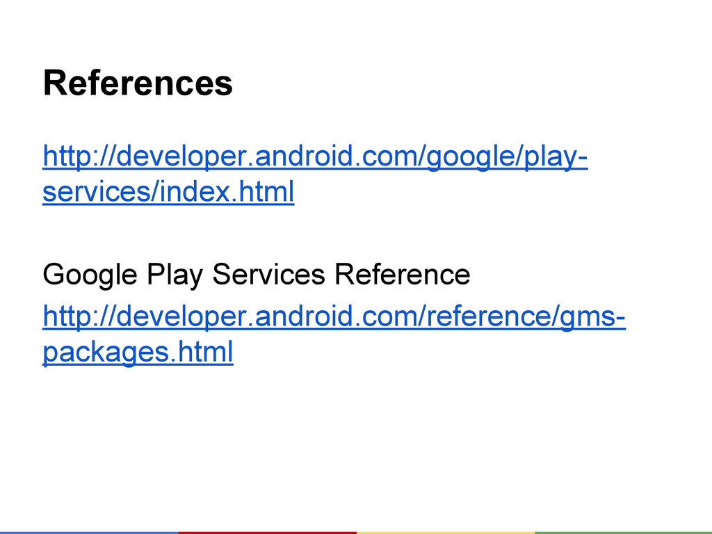 References http://developer.android.com/google/...