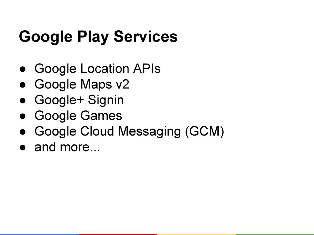 Google Play Services ● Google Location APIs ● G...