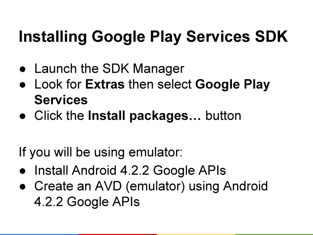 Installing Google Play Services SDK ● Launch th...