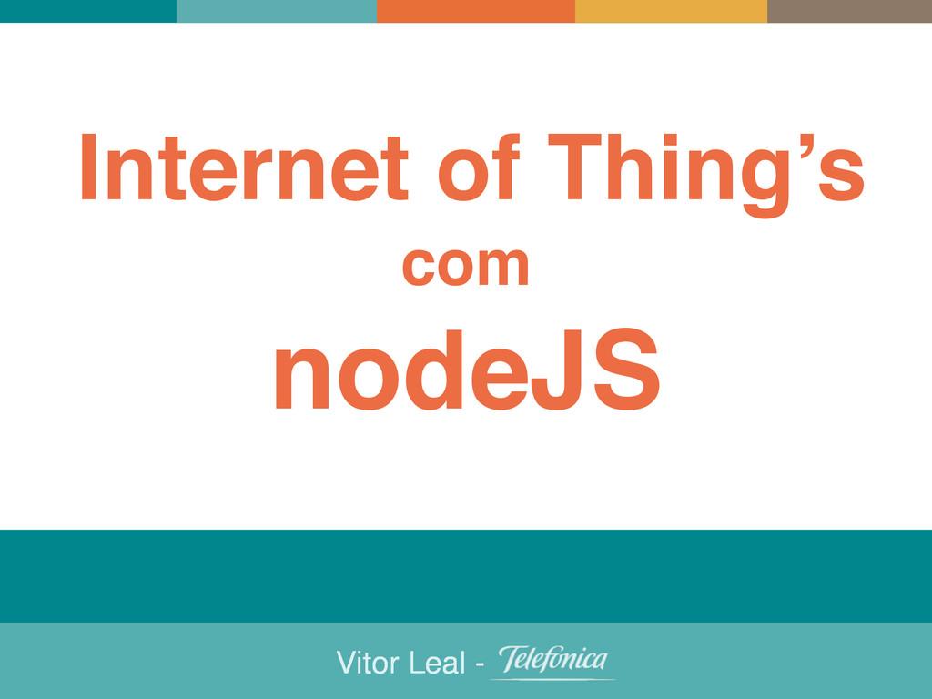 Vitor Leal - Internet of Thing's com nodeJS