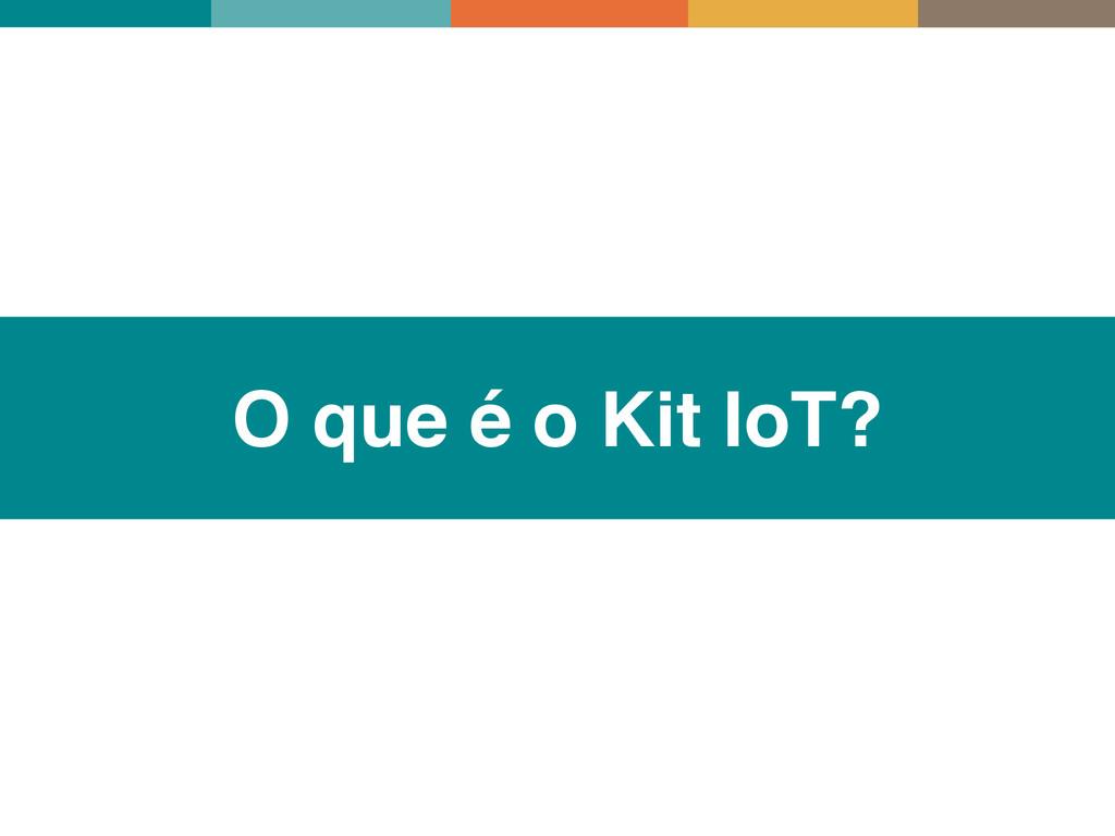 O que é o Kit IoT?